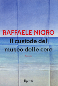 Libro Il custode del museo delle cere Raffaele Nigro