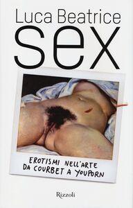 Libro Sex. Erotismi nell'arte da Courbet a YouPorn Luca Beatrice