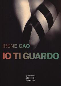Libro Io ti guardo Irene Cao