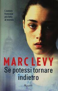 Libro Se potessi tornare indietro Marc Levy