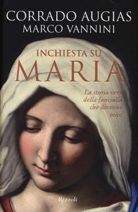 Libro Inchiesta su Maria. La storia vera della fanciulla che divenne mito Corrado Augias , Marco Vannini