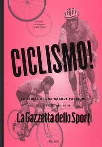 Foto Cover di Ciclismo! La storia di una grande passione nelle prime pagine de «La Gazzetta dello Sport», Libro di  edito da Rizzoli 0