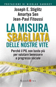 Libro La misura sbagliata delle nostre vite. Perché il PIL non basta più per valutare benessere e progresso sociale Joseph E. Stiglitz , Amartya K. Sen , Jean-Paul Fitoussi