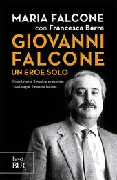 Copertina  Giovanni Falcone un eroe solo : il tuo lavoro, il nostro presente : i tuoi sogni, il nostro futuro