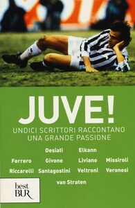 Foto Cover di Juve! Undici scrittori raccontano una grande passione, Libro di  edito da BUR Biblioteca Univ. Rizzoli