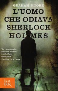 Libro L' uomo che odiava Sherlock Holmes Graham Moore