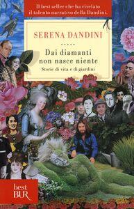 Libro Dai diamanti non nasce niente. Storie di vita e di giardini Serena Dandini
