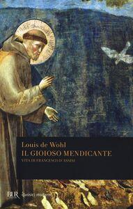 Libro Il gioioso mendicante. Vita di Francesco d'Assisi Louis De Wohl