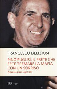 Foto Cover di Pino Puglisi, il prete che fece tremare la mafia con un sorriso, Libro di Francesco Deliziosi, edito da BUR Biblioteca Univ. Rizzoli