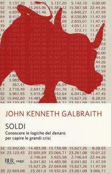Soldi. Conoscere le logiche del denaro per capire le grandi crisi - John Kenneth Galbraith - copertina