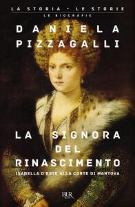 Libro La signora del Rinascimento. Vita e splendori di Isabella d'Este alla corte di Mantova Daniela Pizzagalli