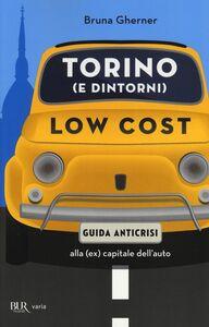 Foto Cover di Torino (e dintorni) low cost. Guida anticrisi alla (ex) capitale dell'auto, Libro di Bruna Gherner, edito da BUR Biblioteca Univ. Rizzoli