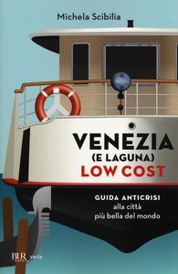 Libro Venezia (e laguna) low cost. Guida anticrisi alla città più bella del mondo Michela Scibilia