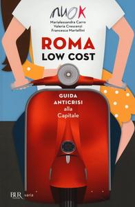 Libro Roma low cost. Guida anticrisi alla capitale Marialessandra Carro , Valeria Crescenzi , Francesca Martellini