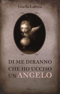 Foto Cover di Di me diranno che ho ucciso un angelo, Libro di Gisella Laterza, edito da Rizzoli