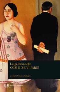 Libro Così è (se vi pare) Luigi Pirandello