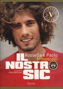 Foto Cover di Il nostro Sic, Libro di Rossella Simoncelli,Paolo Simoncelli, edito da Rizzoli