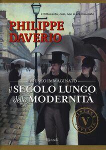 Libro Il secolo lungo della modernità. Il museo immaginato Philippe Daverio 0