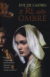 Libro Il re delle ombre Eve De Castro