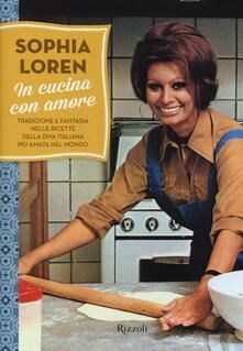 In cucina con amore. Tradizione e fantasia nelle ricette della diva più amata d'Italia - Sophia Loren - copertina