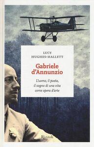 Libro Gabriele D'Annunzio. L'uomo, il poeta, il sogno di una vita come opera d'arte Lucy HughesHallett