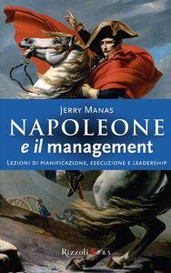Foto Cover di Napoleone e il management. Lezioni di pianificazione, esecuzione e leadership, Libro di Jerry Manas, edito da Rizzoli Etas