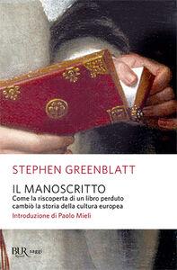 Foto Cover di Il manoscritto. Come la riscoperta di un libro perduto cambiò la storia della cultura europea, Libro di Stephen Greenblatt, edito da BUR Biblioteca Univ. Rizzoli