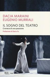 Libro Il sogno del teatro. Cronaca di una passione Dacia Maraini , Eugenio Murrali