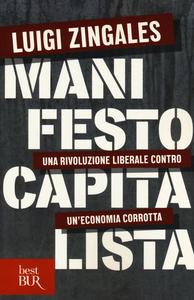 Libro Manifesto capitalista. Una rivoluzione liberale contro un'economia corrotta Luigi Zingales