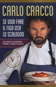 Libro Se vuoi fare il figo usa lo scalogno. Dalla pratica alla grammatica: imparare a cucinare in 60 ricette Carlo Cracco