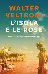 Libro L' isola e le rose Walter Veltroni