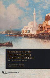Libro Che siano tanti i mattini d'estate. Il Canone: poesie 1897-1933. Testo greco a fronte Konstantinos Kavafis