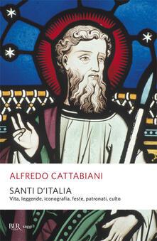Santi d'Italia. Vita, leggende, iconografia, feste, patronati, culto - Alfredo Cattabiani - copertina