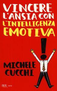 Libro Vincere l'ansia con l'intelligenza emotiva Michele Cucchi
