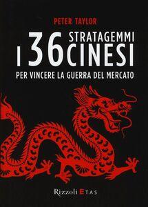 Foto Cover di I 36 stratagemmi cinesi per vincere la guerra del mercato, Libro di Peter Taylor, edito da Rizzoli Etas