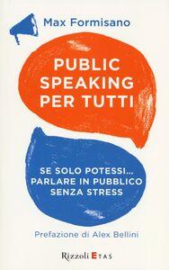 Libro Public speaking per tutti. Se solo potessi... parlare in pubblico senza stress Max Formisano