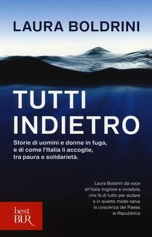 Tutti indietro. Storie di uomini e donne in fuga, e di come l'Italia li accoglie, tra paura e solidarietà - Laura Boldrini - copertina