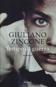 Foto Cover di Tempo di guerra, Libro di Giuliano Zincone, edito da Rizzoli