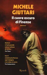 Foto Cover di Il cuore oscuro di Firenze, Libro di Michele Giuttari, edito da Rizzoli