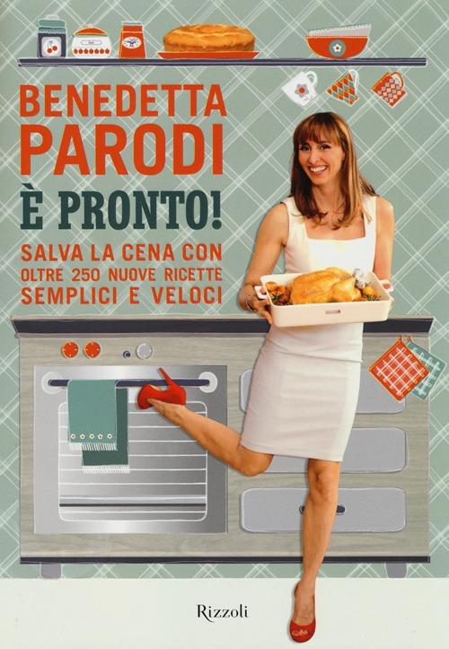 cucina di cuochi celebri libro pronto salva la cena con oltre 250 nuove ricette semplici e veloci benedetta