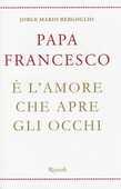 Libro È l'amore che apre gli occhi Francesco (Jorge Mario Bergoglio)