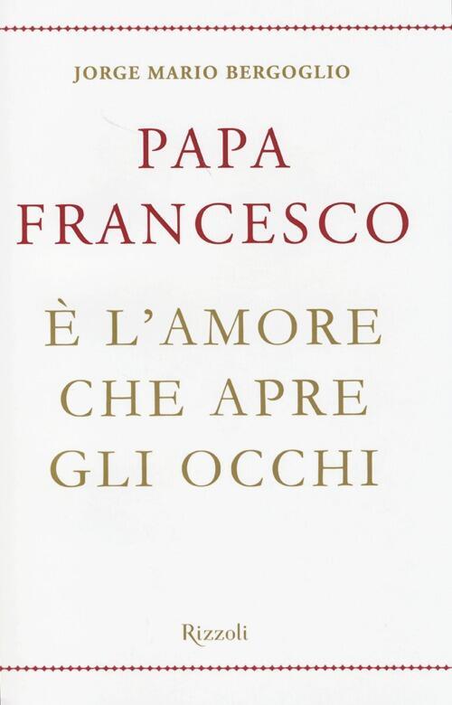 Risultati immagini per Papa Francesco è l'amore che apre gli occhi