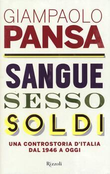 Sangue, sesso, soldi. Una controstoria d'Italia dal 1946 a oggi - Giampaolo Pansa - copertina