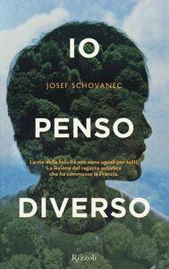 Foto Cover di Io penso diverso, Libro di Josef Schovanec,Caroline Glorion, edito da Rizzoli