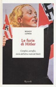 Libro Le furie di Hitler. Complici, carnefici, storie dell'altra metà del Reich Wendy Lower