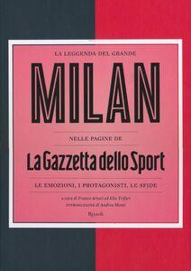 Libro La leggenda del grande Milan nelle pagine de «La Gazzetta dello Sport». Le emozioni, i protagonisti, le sfide