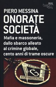 Libro Onorate società. Mafia e massoneria, dallo sbarco alleato al crimine globale, cento anni di trame oscure Piero Messina