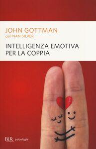 Foto Cover di Intelligenza emotiva per la coppia, Libro di John Gottman,Nan Silver, edito da BUR Biblioteca Univ. Rizzoli