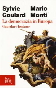 Foto Cover di La democrazia in Europa. Guardare lontano, Libro di Sylvie Goulard,Mario Monti, edito da BUR Biblioteca Univ. Rizzoli
