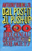 Libro Dal post-it al push-up. 100 idee geniali che avresti potuto avere anche tu Anthony jr. Rubino